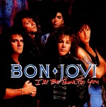 M) Bon Jovi -> I'll Be There For You