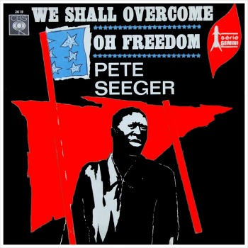 We Shall Overcome  - Pete Seeger / 1948