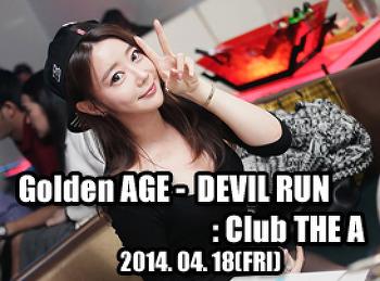 2014. 04. 18 (FRI) Golden AGE [DEVIL RUN] @ THE A